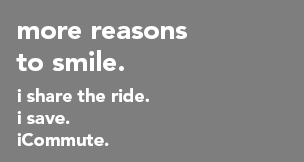 More reasons to smile. i share the ride. i save. iCommute.
