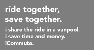 ride together, save together. I share the ride in a vanpool. I save time and money. iCommute.